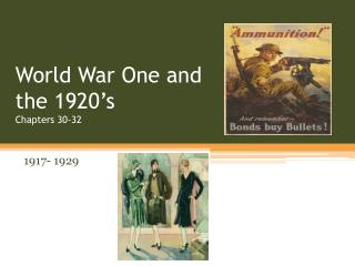 World War One and the 1920's Chapters 30-32