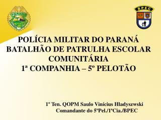 POLÍCIA MILITAR DO PARANÁ BATALHÃO DE PATRULHA ESCOLAR COMUNITÁRIA 1ª COMPANHIA – 5º PELOTÃO