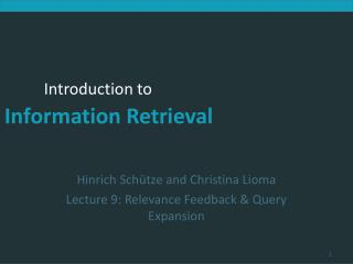 Hinrich Schütze and Christina Lioma Lecture 9: Relevance Feedback & Query Expansion
