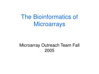 The Bioinformatics of Microarrays