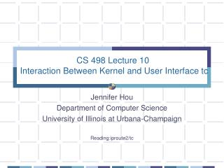 CS 498 Lecture 10  Interaction Between Kernel and User Interface tc
