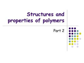 Structures and properties of polymers