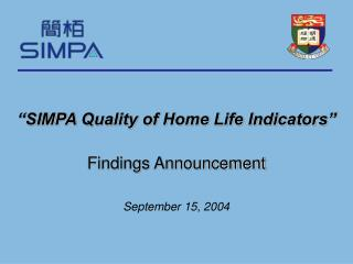 """SIMPA Quality of Home Life Indicators"" Findings Announcement September 15, 2004"