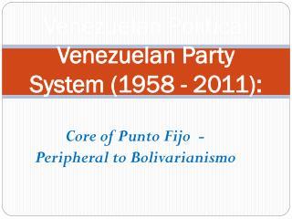 Venezuelan Political  Venezuelan Party System (1958 - 2011):
