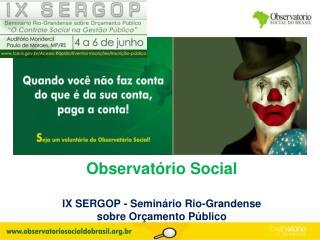 Observatório Social IX SERGOP - Seminário Rio-Grandense sobre Orçamento Público