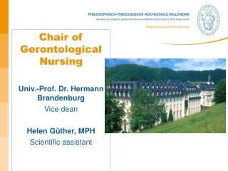 Chair of Gerontological Nursing Univ.-Prof. Dr. Hermann Brandenburg Vice dean Helen Güther, MPH