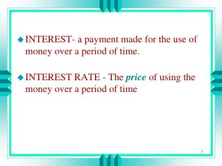 INTEREST- a payment made for the use of money over a period of time.