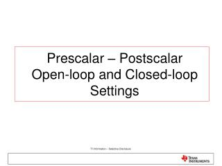 Prescalar – Postscalar Open-loop and Closed-loop Settings