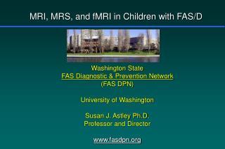 Washington State FAS Diagnostic & Prevention Network (FAS DPN) University of Washington