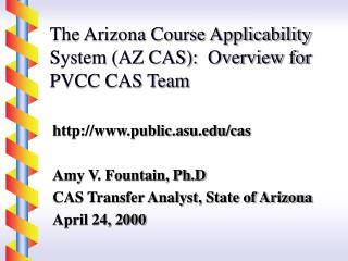 The Arizona Course Applicability System (AZ CAS):  Overview for PVCC CAS Team