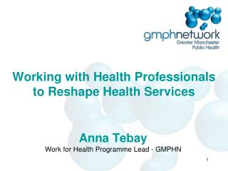 Working with Health Professionals to Reshape Health Services