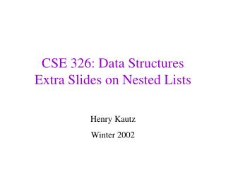 CSE 326: Data Structures Extra Slides on Nested Lists