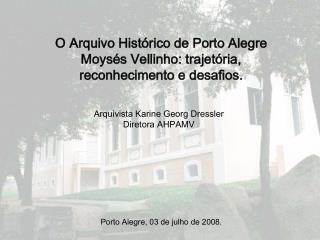 O Arquivo Hist rico de Porto Alegre  Moys s Vellinho: trajet ria,  reconhecimento e desafios.