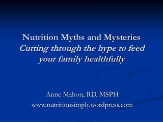 Nutrition Myths and Mysteries Cutting through the hype to feed your family healthfully
