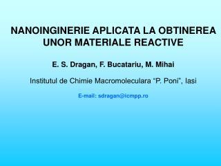 NANOINGINERIE APLICATA LA OBTINEREA UNOR MATERIALE REACTIVE E. S. Dragan, F. Bucatariu, M. Mihai