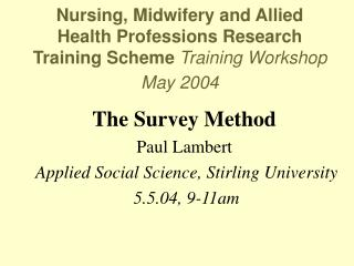 The Survey Method  Paul Lambert Applied Social Science, Stirling University  5.5.04, 9-11am