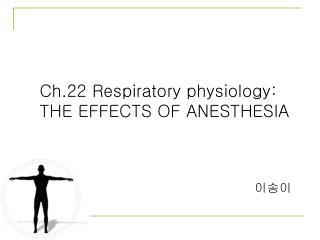 Ch.22 Respiratory physiology: THE EFFECTS OF ANESTHESIA