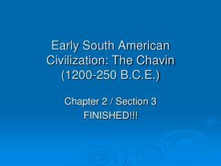 Early South American Civilization: The Chavin (1200-250 B.C.E.)