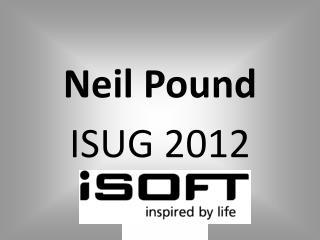 Neil Pound ISUG 2012