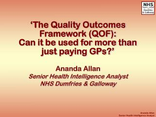 'The Quality Outcomes Framework (QOF):  Can it be used for more than just paying GPs?'