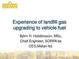 Experience of landfill gas upgrading to vehicle fuel