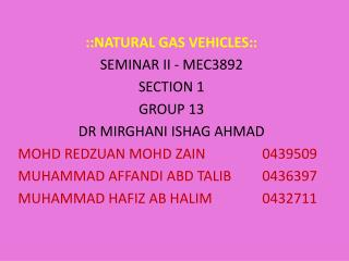 ::NATURAL GAS VEHICLES:: SEMINAR II - MEC3892 SECTION 1 GROUP 13 DR MIRGHANI ISHAG AHMAD