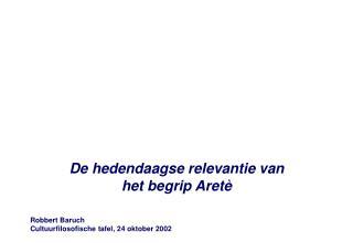 De hedendaagse relevantie van  het begrip Aretè  Robbert Baruch