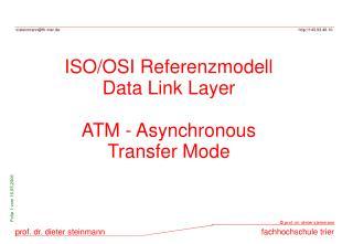 ISO/OSI Referenzmodell Data Link Layer ATM - Asynchronous Transfer Mode