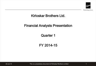 Kirloskar Brothers Ltd.  Financial Analysts Presentation Quarter 1 FY 2014-15