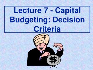 Lecture 7 - Capital Budgeting: Decision Criteria