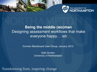 Being the middle (wo)man  Designing assessment workflows that make everyone happy… ish