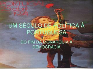 UM S�CULO DE POL�TICA � PORTUGUESA