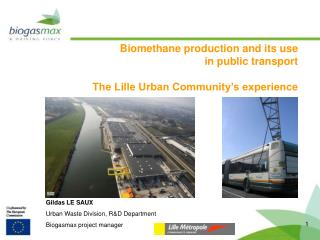 Biomethane production and its use  in public transport  The Lille Urban Community's experience