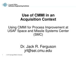 Use of CMMI in an Acquisition Context  Using CMMI for Process Improvement at USAF Space and Missile Systems Center SMC