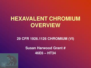 HEXAVALENT CHROMIUM OVERVIEW