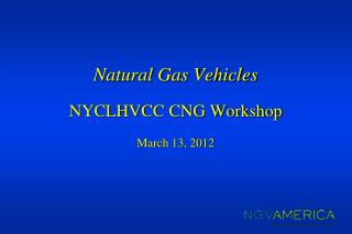 Natural Gas Vehicles NYCLHVCC CNG Workshop March 13, 2012
