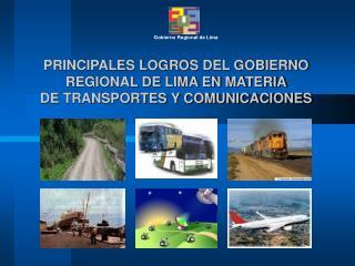PRINCIPALES LOGROS DEL GOBIERNO REGIONAL DE LIMA EN MATERIA DE TRANSPORTES Y COMUNICACIONES