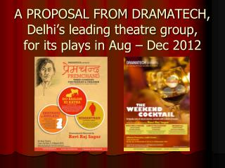 A PROPOSAL FROM DRAMATECH, Delhi's leading theatre group, for its plays in Aug – Dec 2012