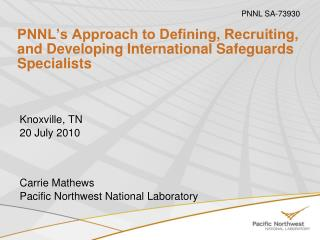PNNL's Approach to Defining, Recruiting, and Developing International Safeguards Specialists