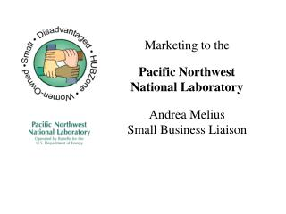 Marketing to the  Pacific Northwest National Laboratory Andrea Melius Small Business Liaison