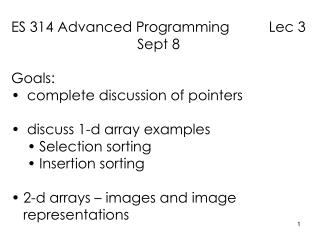 ES 314 Advanced Programming          Lec 3 Sept 8 Goals:  complete discussion of pointers