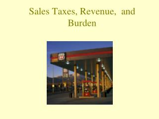 Sales Taxes, Revenue,  and Burden