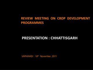 REVIEW MEETING ON CROP DEVELOPMENT PROGRAMMES