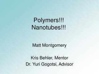 Polymers!!! Nanotubes!!!