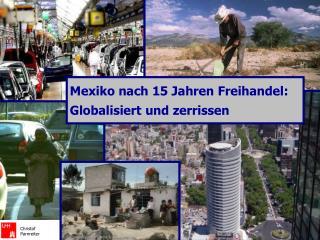 Mexiko nach 15 Jahren Freihandel: Globalisiert und zerrissen