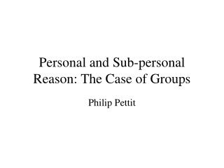 Personal and Sub-personal Reason: The Case of Groups