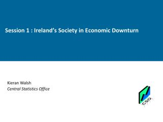 Session 1 : Ireland's Society in Economic Downturn