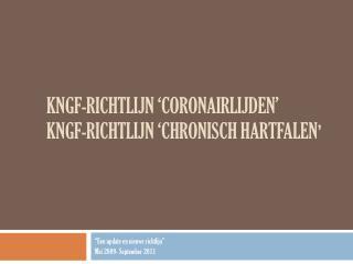 KNGF-richtlijn  ' coronairlijden ' KNGF-richtlijn  'chronisch hartfalen '