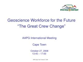 "Geoscience Workforce for the Future ""The Great Crew Change"""
