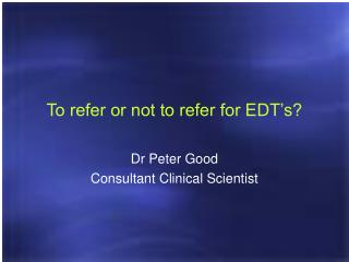 To refer or not to refer for EDT�s?